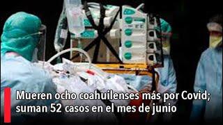 Mueren ocho coahuilenses ma?s por Covid; suman 52 casos en el mes de junio