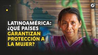 Latinoamérica: ¿Qué países garantizan protección a la mujer
