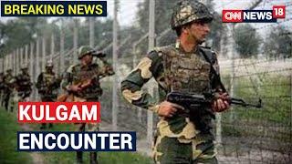 Encounter Underway Between Forces & Militants In Wanpoh, J&K | CNN News18 - IBNLIVE