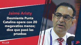 Jaime Aristy desmiente Punta Catalina opere con 20 megavatios menos; dice que pasó las pruebas