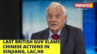 Last British Governor slams Chinese actions in Xinjiang, LAC, HK |NewsX - NEWSXLIVE