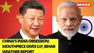China's India Obsession | Mouthpiece gives out U.P, Bihar weather reports | NewsX - NEWSXLIVE