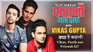 Kahaani Ab Takk.. with Parth Samthaan, Vikas Gupta & Priyank Sharma I  Know the complete story here - TELLYCHAKKAR
