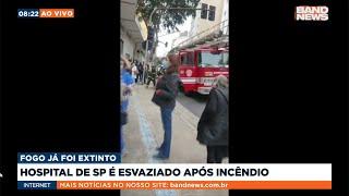 Hospital de SP é esvaziado após incêndio