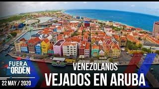 VENEZOLANOS VEJADOS EN ARUBA | Fuera de Orden | Daniel Lara Farías | FACTORES DE PODER | 2 de 2