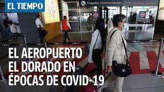 Asi? es viajar por el aeropuerto El Dorado en tiempos del coronavirus