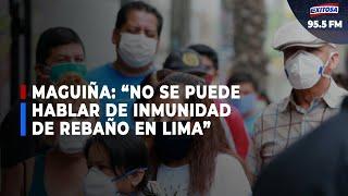 ????????Ciro Maguiña: Todavía no se puede hablar inmunidad de rebaño en Lima