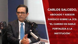"""Carlos Salcedo, abogado sobre la JCE: """"El camino es darle fortaleza a la institución"""""""