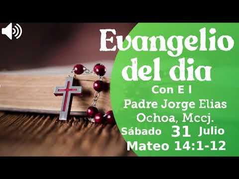 Audio Evangelio de hoy Mateo 14:1-12 con El Padre Jorge Elias Ochoa,Mccj Sábado 31 de  Julio