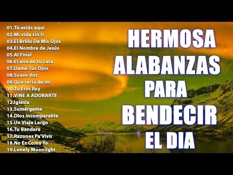HERMOSA ALABANZA PARA BENDECIR EL DIA - MUSICA CRISTIANA PARA SENTIR LA PRESENCIA DE DIOS 2021