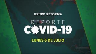 Reporte Covid-19 | Lunes 6 de julio