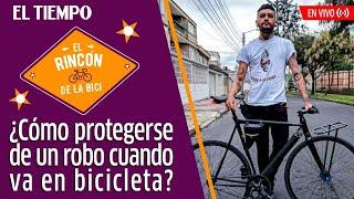 El Tiempo en Vivo: ¿Cómo protegerse de un robo o confrontación cuando va en bicicleta