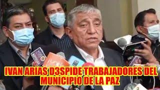 IVAN ARIAS D3SPIDE A TRABAJADORES DE LA PAZ QUE SE ENCUENTRAN CON CONTRATOS PERMANENTE..