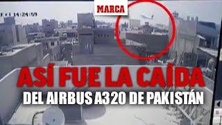 Así fue la caída y explosión del Airbus A320 en Pakistán I MARCA