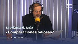 La polémica de Isaías Lafuente | ¿Comparaciones odiosas