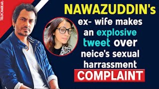 Nawazuddin's ex-wife makes an EXPLOSIVE tweet about his niece's SEXUAL harassment complaint | - TELLYCHAKKAR