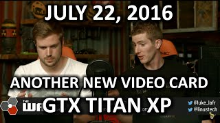 The WAN Show - NVIDIA Launches the GTX Titan XP! - July 22nd 2016