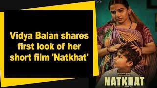 Vidya Balan shares first look of her short film 'Natkhat' - IANSINDIA