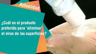 ¿Cuál es el producto preferido para 'eliminar' el virus de las superficies | Actualidad