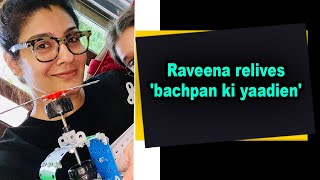 Raveena relives 'bachpan ki yaadien' - IANSINDIA