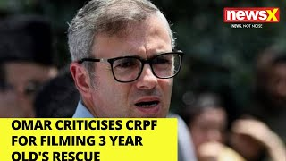 Omar criticises CRPF for filming 3 year old's rescue |NewsX - NEWSXLIVE