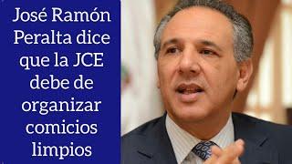 Dice José Ramón Peralta que la JCE debe garantizar los comicios presidenciales limpios