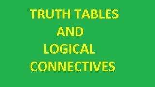 Truth Tables and Logical Connectives
