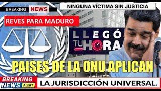 ONU aplica Jurisdiccion Universal le llego la hora a Maduro