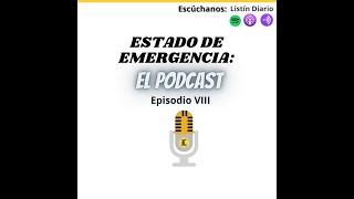 Estado de emergencia: El Podcast (Episodio VIII)