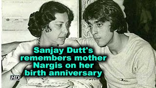 Sanjay Dutt's remembers mother Nargis on her birth anniversary - IANSINDIA