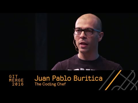 The Coding Chef: Optimizing Tools & Workflows, Juan Pablo Buritica - Git Merge 2016