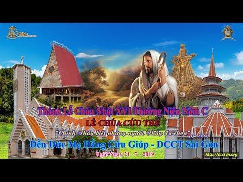 Thánh Lễ Chúa Nhật XVI Thường Niên Năm C 8h 21/07/2019 tại Đền Đức Mẹ Hằng Cứu Giúp - DCCT Sài Gòn 8h 21/07/2019