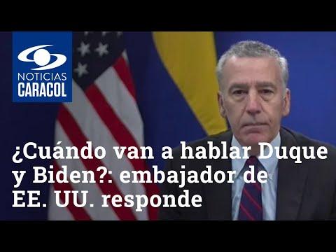 ¿Cuándo van a hablar Iván Duque y Joe Biden: embajador de EE. UU. responde