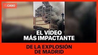 El vídeo más impactante de la explosión de Madrid