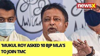 'Mukul Roy Asked 10 BJP MLA's To Join TMC'   Bengal BJP's New Claim   NewsX - NEWSXLIVE