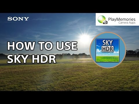 How to: Use Sky HDR – PlayMemories Camera Apps from Sony