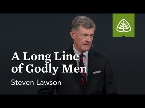 Steven Lawson: A Long Line of Godly Men