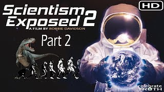 SCIENTISM EXPOSED 2 (Part 2) - Flat Earth Documentary