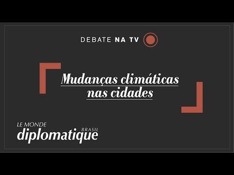 Mudanças Climáticas e as cidades - Programa Le Monde Diplomatique Brasil #26