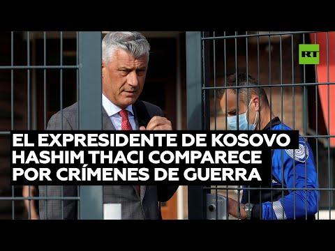Expresidente de Kosovo Hashim Thaci comparece por crímenes de guerra