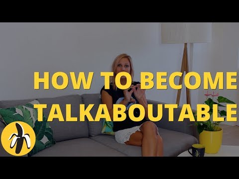 How to Become Talkaboutable!