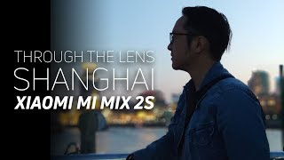 Shanghai through the lenses of the Xiaomi Mi Mix 2S