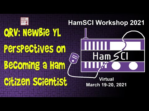 HamSci 2021: QRV: Newbie YL Perspectives on Becoming a Ham Citizen Scientist