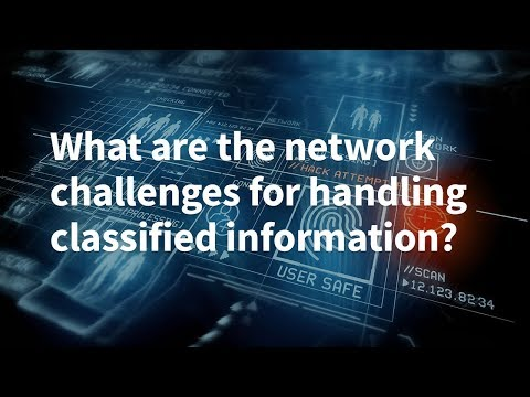 What Are the Network Challenges for Handling Classified Information?