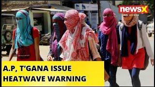 A.P, T'GANA ISSUE HEATWAVE WARNING |NewsX - NEWSXLIVE