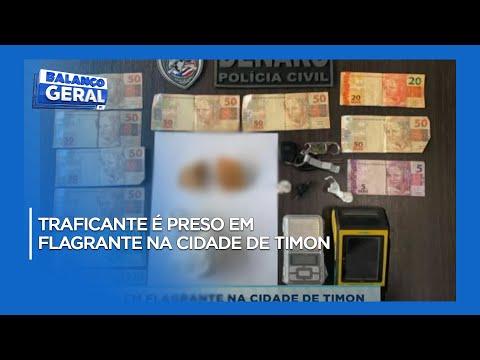 Traficante é preso em flagrante na cidade de Timon