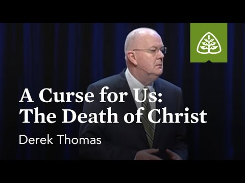 Derek Thomas: A Curse for Us: The Death of Christ