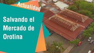 Salvando el Mercado de Orotina | Actualidad