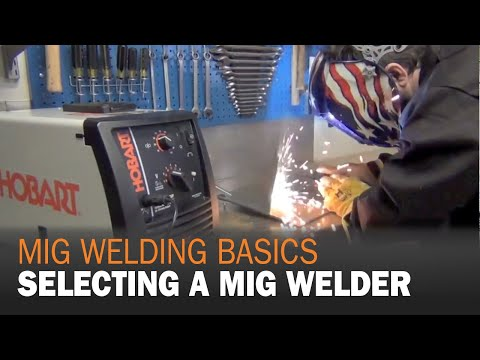 MIG Welding Basics &  How to Select a MIG  Welder