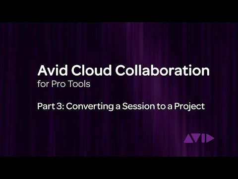 Avid Cloud Collaboration for Pro Tools Video 3: Converting a Session to a Project